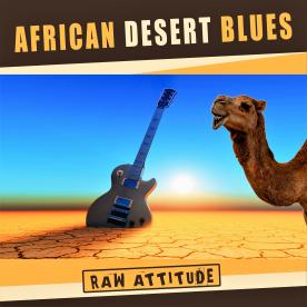 AFRICAN DESERT BLUES - RAW ATTITUDE
