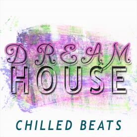 DREAM HOUSE - CHILLED BEATS