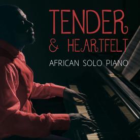 TENDER & HEARTFELT - AFRICAN SOLO PIANO