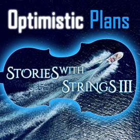 OPTIMISTIC PLANS - Stories with Strings III