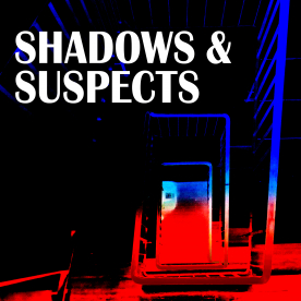 SHADOWS AND SUSPECTS