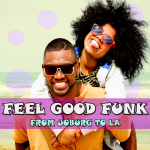 FEEL GOOD FUNK - FROM JOBURG TO LA