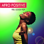 AFRO POSITIVE - FEEL GOOD POP