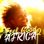 FEEL GOOD AFRICA 2 - UPLIFTING INSPIRATION!