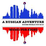 A RUSSIAN ADVENTURE - SOCCER WORLD CUP 2018