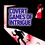 COVERT GAMES OF INTRIGUE