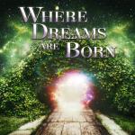 WHERE DREAMS ARE BORN